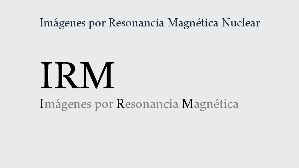 Servicio de Imágenes por Resonancia Magnética Nuclear: IRM.