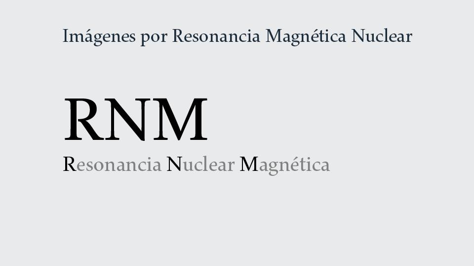Servicio de Imágenes por Resonancia Magnética Nuclear: RNM.